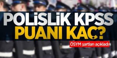 KPSS ile Polis Olmak İçin Şartlar! 2021 Yılı Polislikte Taban Puan Kaç?